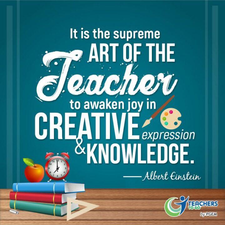 """It is the supreme art of the teacher to awaken joy in creative expression and knowledge."" - Albert Einstein"