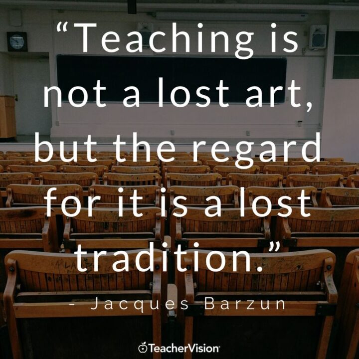 """""""Teaching is not a lost art, but the regard for it is a lost tradition."""" - Jacques Barzun"""