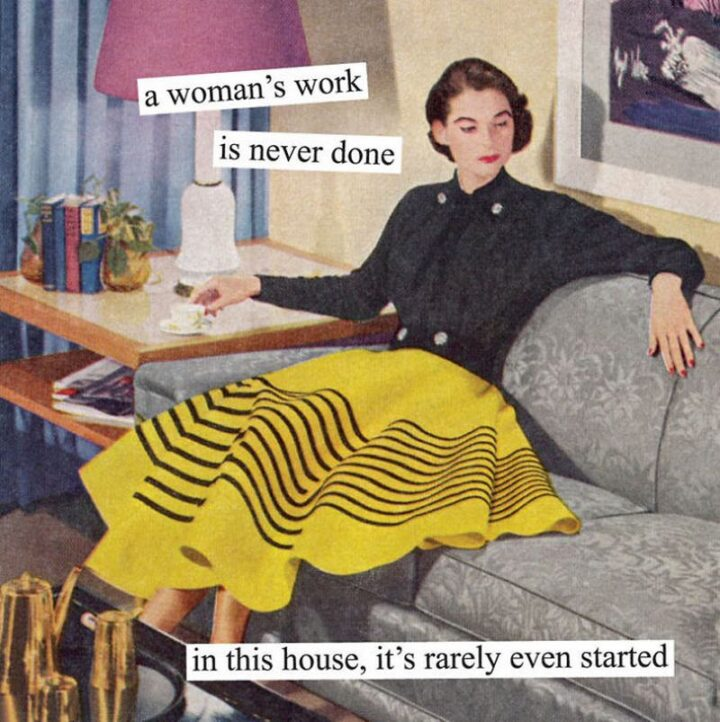 """Vintage Humor - """"A woman's work is never done in this house, it's rarely even started."""""""