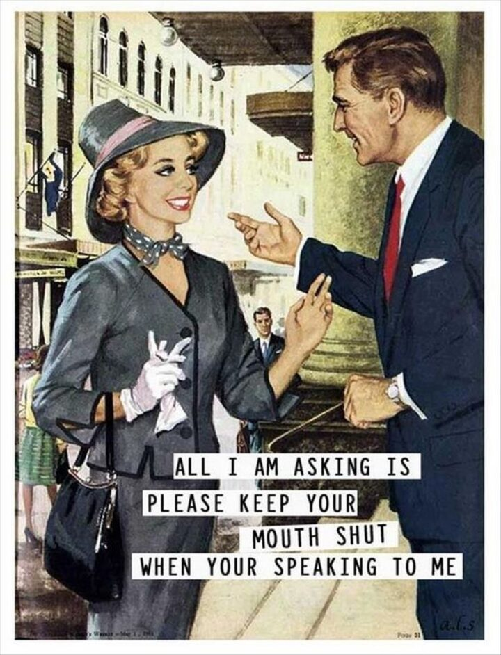 """Vintage Humor - """"All I am asking is please keep your mouth shut when you're speaking to me."""""""
