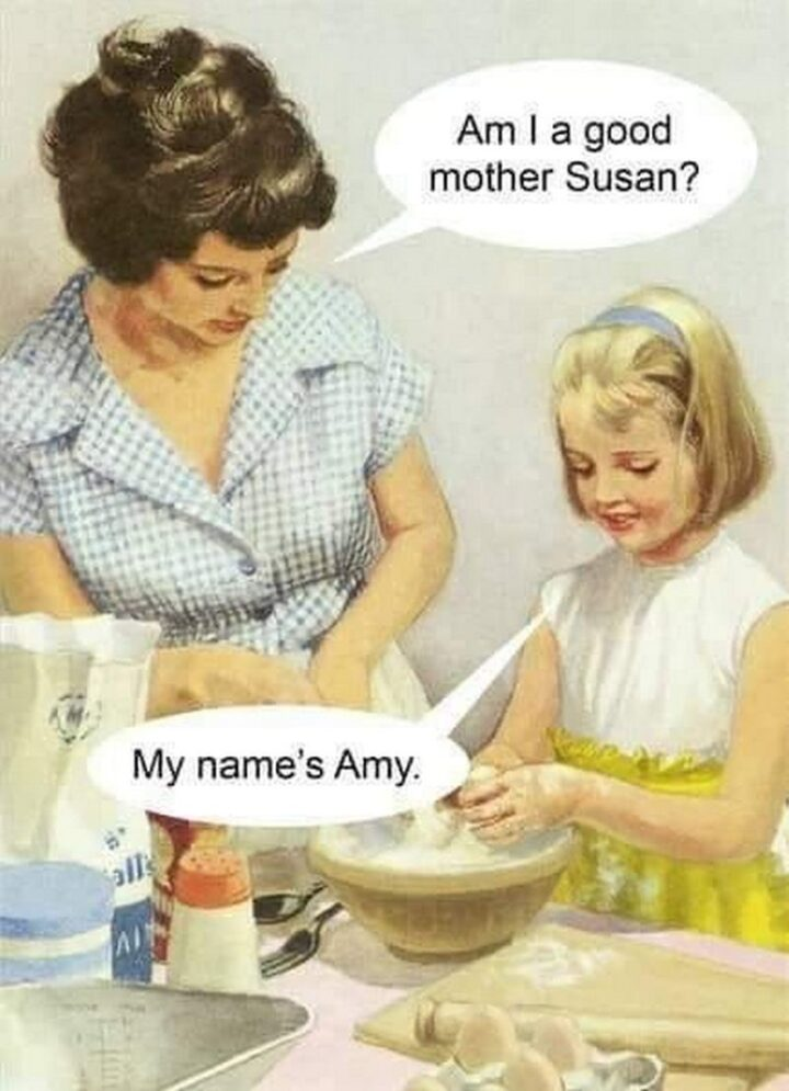 """Vintage Humor - """"Am I a good mother Susan? My name's Amy."""""""