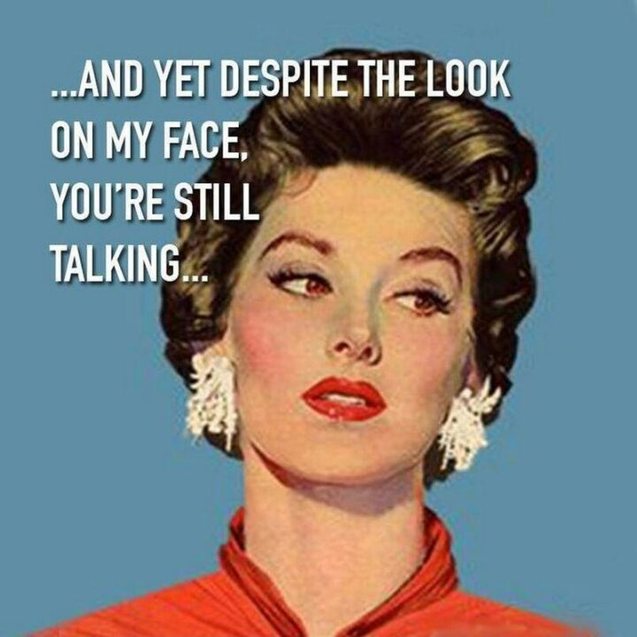 """Vintage Humor - """"...And yet despite the look on my face, you're still talking..."""""""