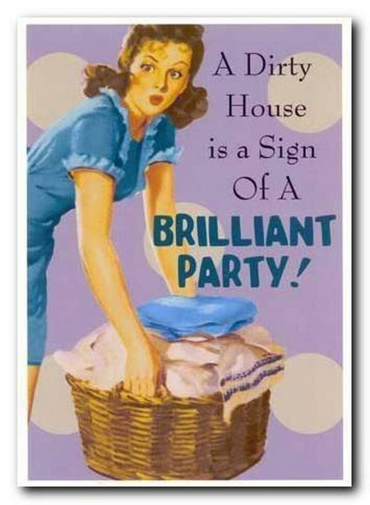 """Vintage Humor - """"A dirty house is a sign of a brilliant party!"""""""