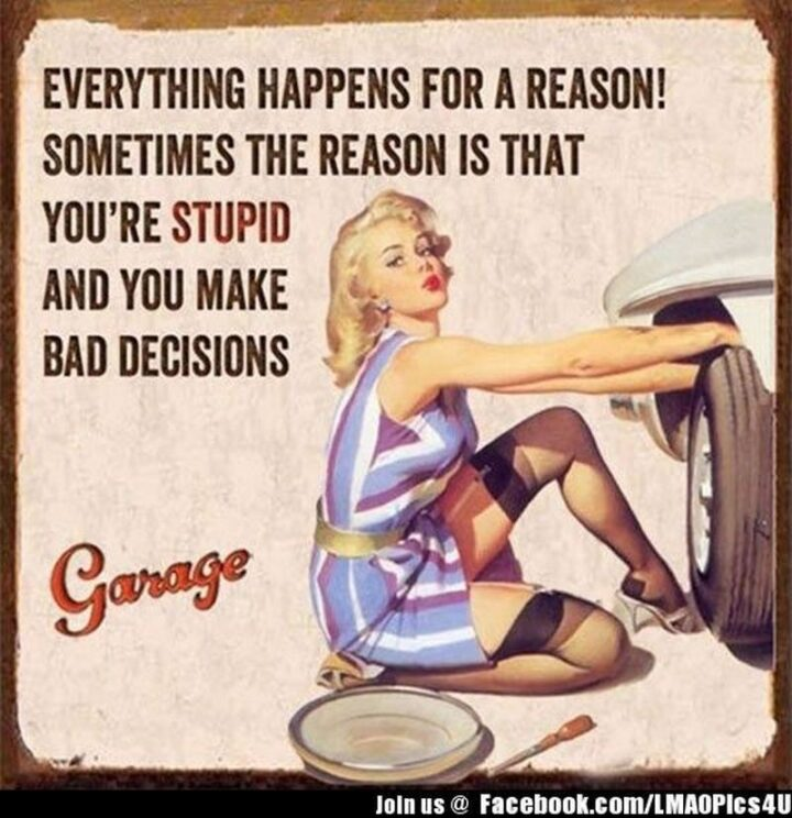 """Vintage Humor - """"Everything happens for a reason! Sometimes the reason is that you're stupid and you make bad decisions."""""""