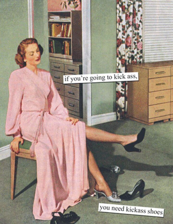 "Vintage Humor - ""If you're going to kick ass, you need kickass shoes."""