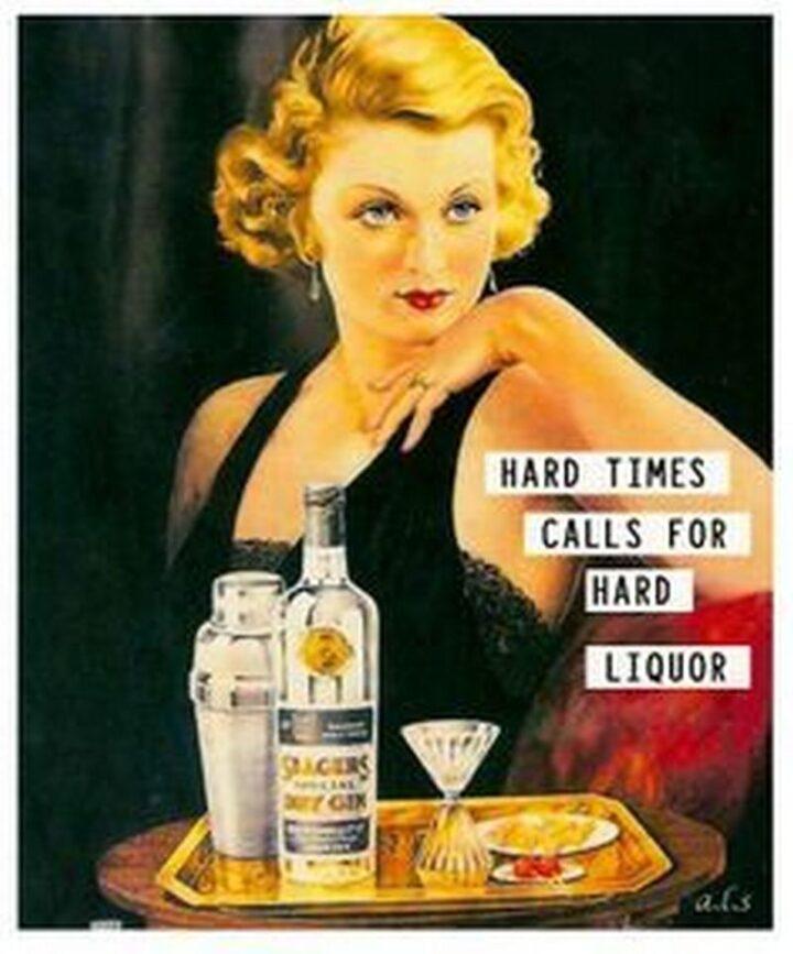 """Vintage Humor - """"Hard times call for hard liquor."""""""