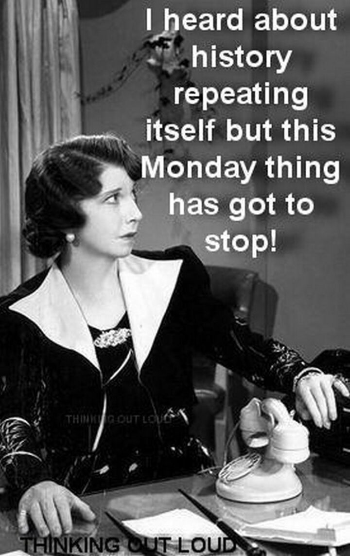 """Vintage Humor - """"I heard about history repeating itself but this Monday thing has got to stop!"""""""