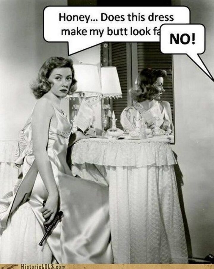 """Vintage Humor - """"Honey...Does this dress make my butt look fat? No!"""""""