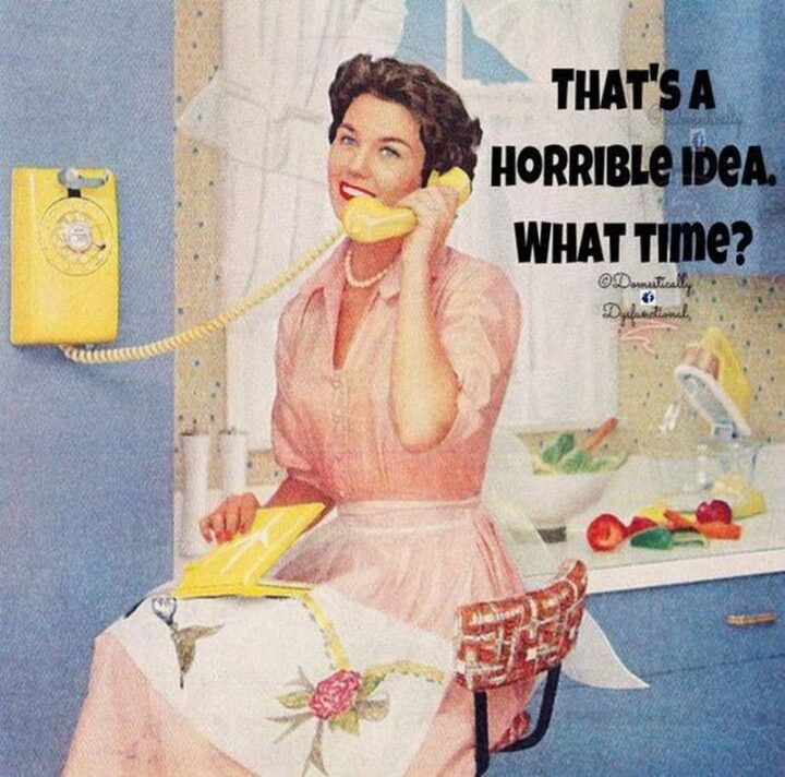 """Vintage Humor - """"That's a horrible idea. What time?"""""""