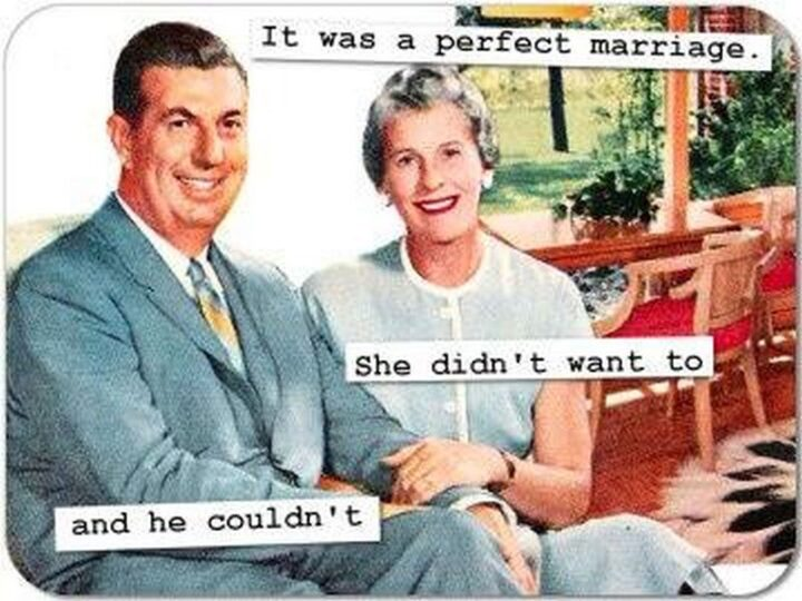 """""""It was a perfect marriage. She didn't want to and he couldn't."""""""