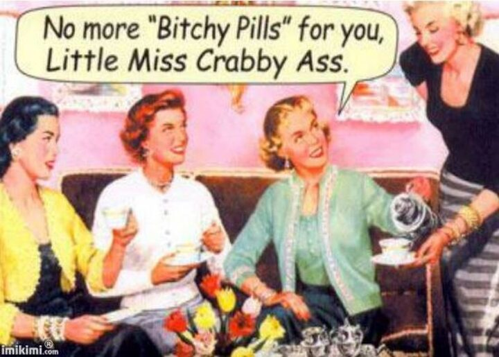 """""""No more """"[censored] pills"""" for you, Little Miss Crabby [censored]."""""""