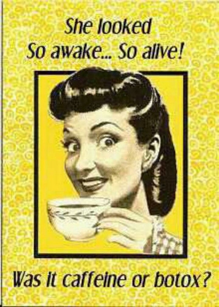 """""""She looked so awake...So alive! Was it caffeine or botox?"""""""