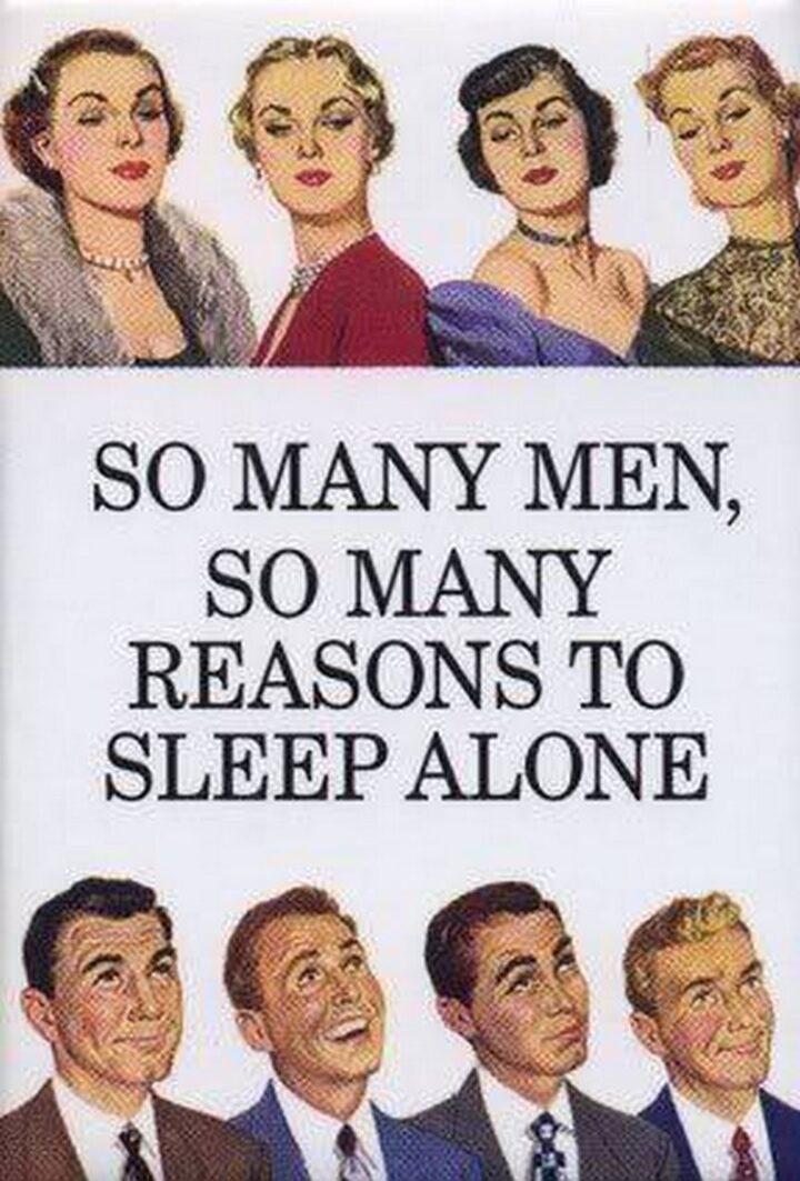 """""""So many men, so many reasons to sleep alone."""""""