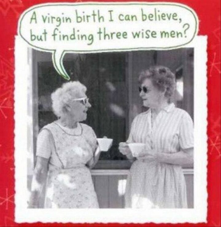 """""""A virgin birth I can believe, but finding three wise men?"""""""