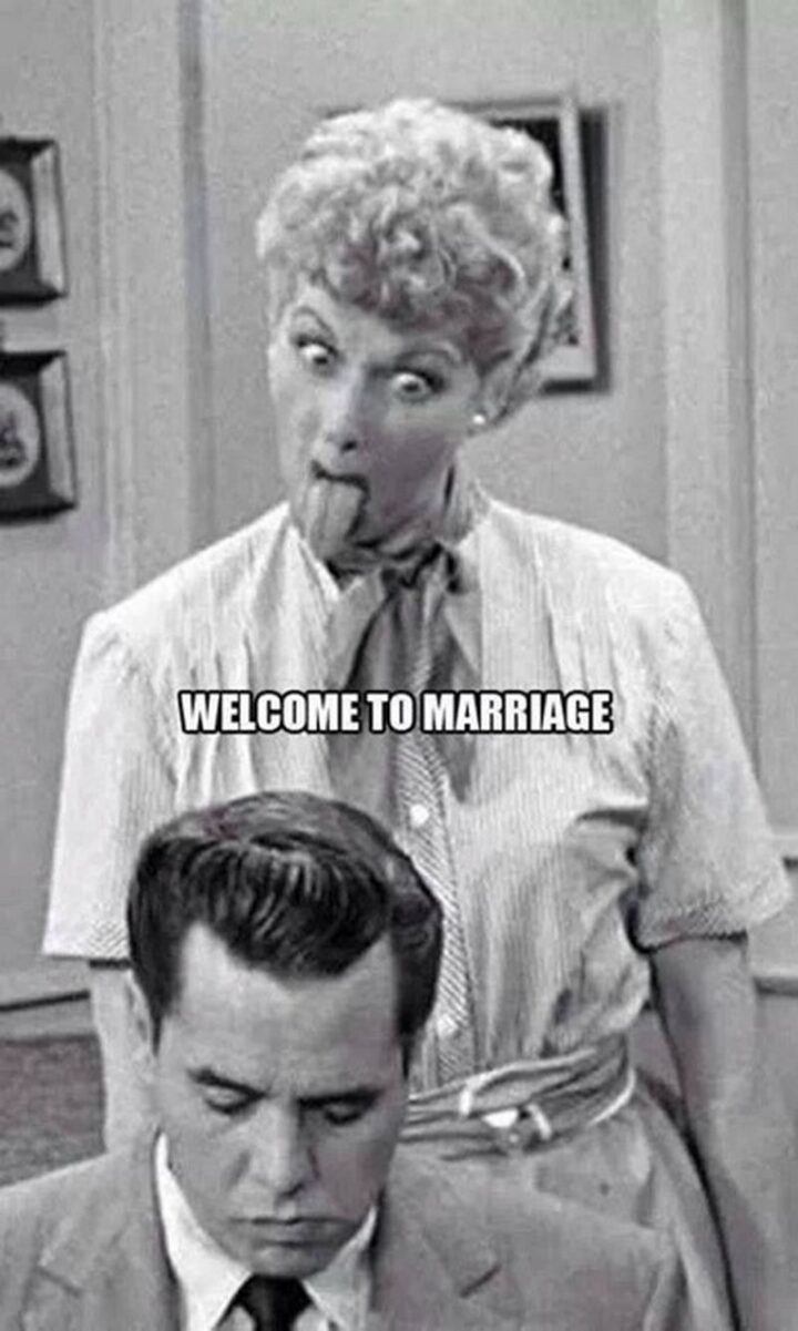 """""""Welcome to marriage."""""""