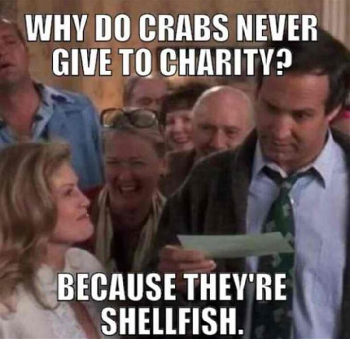 """63 Dad Joke Memes - """"Why do crabs never give to charity? Because they're shellfish."""""""