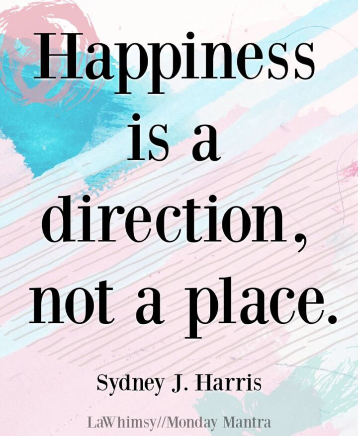 """""""Happiness is a direction, not a place."""" - Sydney J. Harris"""