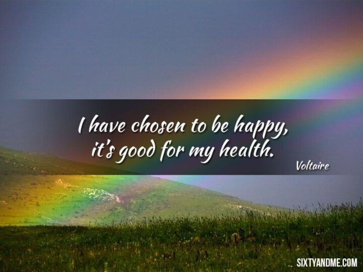 """""""I have chosen to be happy because it's good for my health."""" - Voltaire"""