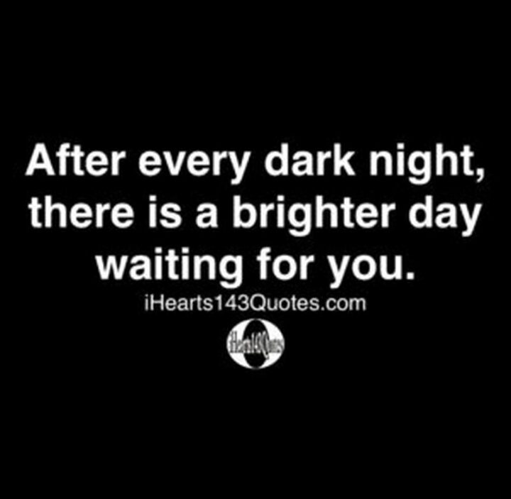 """51 Sad Quotes About Life - """"After every dark night, there is a brighter day waiting for you."""""""