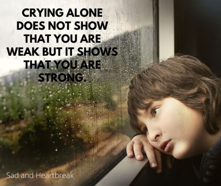 """51 Sad Quotes About Life - """"Crying alone does not show that you are weak but it shows that you are strong."""""""