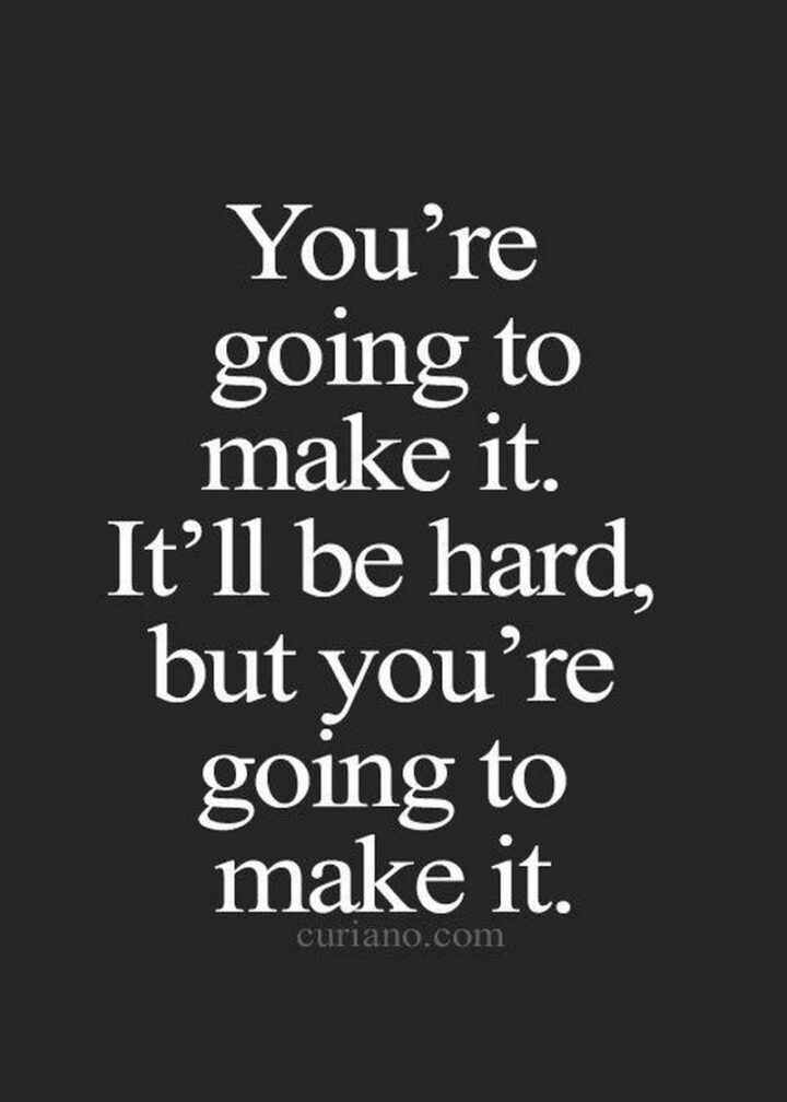 """51 Sad Quotes About Life - """"You're going to make it. It'll be hard but you're going to make it."""""""