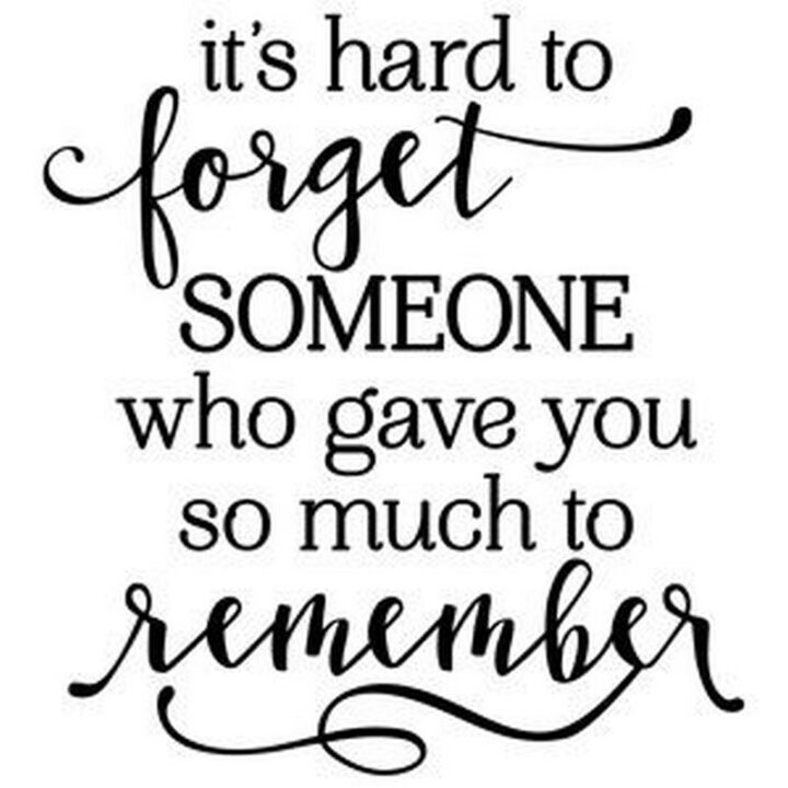 """51 Sad Quotes About Life - """"It's hard to forget someone who gave you so much to remember."""""""
