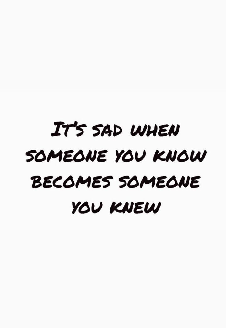 """""""It's sad when someone you know becomes someone you knew."""" - Henry Rollins"""
