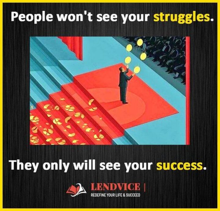 """""""People won't see your struggles. They only will see your success."""""""