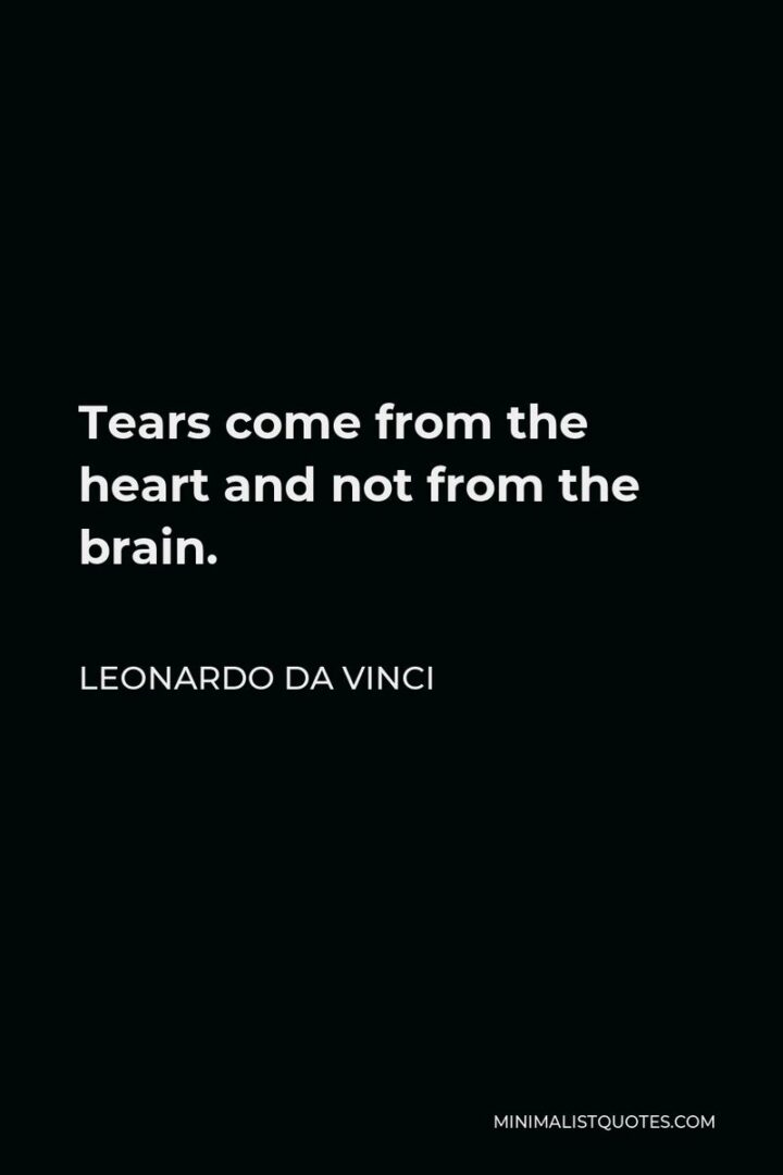 """""""Tears come from the heart and not from the brain."""" - Leonardo da Vinci"""