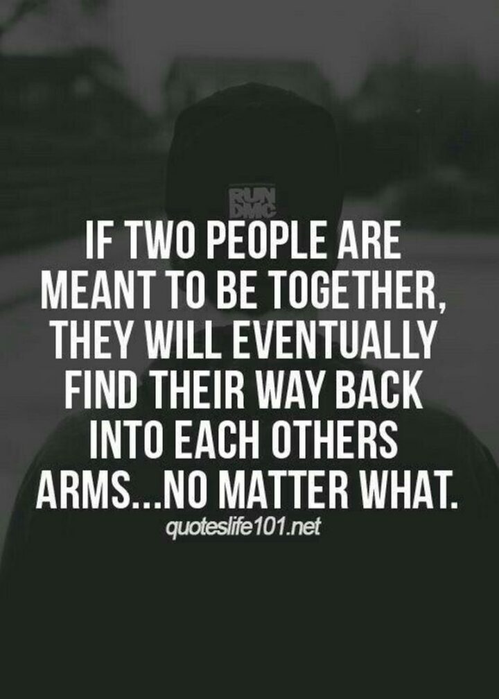 """""""If two people are meant to be together, they will eventually find their way back into each other's arms...no matter what."""""""