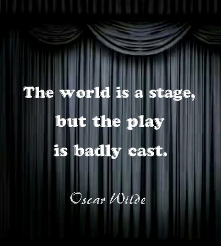 """67 Sarcastic Quotes - """"The world is a stage, but the play is badly cast."""" - Oscar Wilde"""