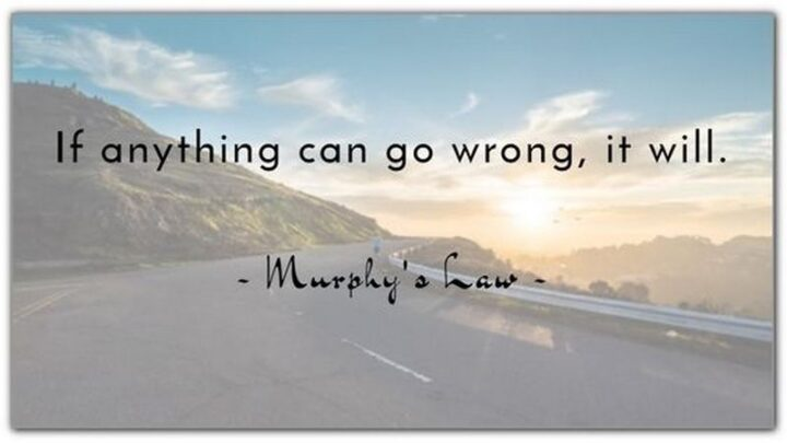 """67 Sarcastic Quotes - """"Murphy's Law: If anything can go wrong, it will."""""""