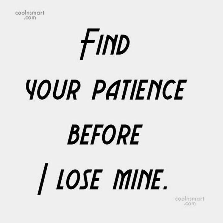 """67 Sarcastic Quotes - """"Find your patience before I lose mine."""""""